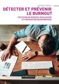Caroline Iweins - Détecter et prévenir le burnout - Facteurs de risques, évaluation et prévention en entreprise.