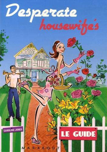 Caroline Jones - Desperate Housewife's - Le Guide.