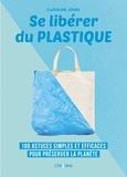 Caroline Jones - Se libérer du plastique - 100 astuces simples et efficaces pour préserver la planète.