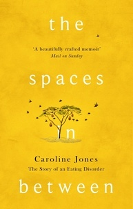 Caroline Jones - The Spaces In Between - The Story of an Eating Disorder.