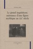 Caroline Julliot - Le grand inquisiteur, naissance d'une figure mythique au XIXe siècle.