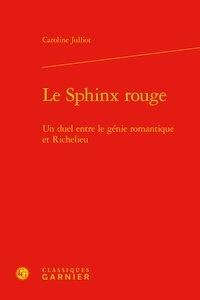 Caroline Julliot - Le Sphinx rouge - Un duel entre le génie romantique et Richelieu.