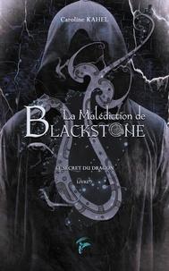 Caroline Kahel - La malédiction de Blackstone Tome 2 : Le secret du dragon.
