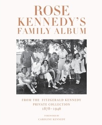 Caroline Kennedy - Rose Kennedy's Family Album - From the Fitzgerald Kennedy Private Collection, 1878-1946.