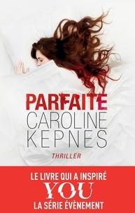 Caroline Kepnes - Parfaite.
