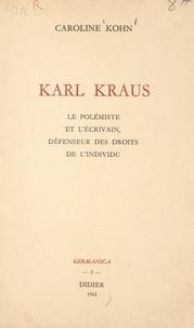 Caroline Kohn et Maurice Colleville - Karl Kraus - Le polémiste et l'écrivain, défenseur des droits de l'individu.