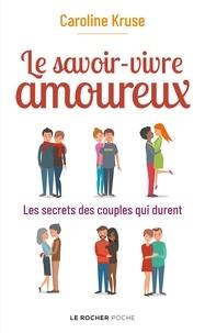 Caroline Kruse - Le savoir-vivre amoureux - Les secrets des couples qui durent.