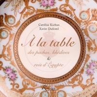 Caroline Kurhan et Xavier Dufestel - A la table des pachas, khédives & rois d'Egypte.