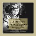 Caroline Kurhan - La Princesse Fawzia d'Egypte - L'impératrice oubliée 1921-2013.