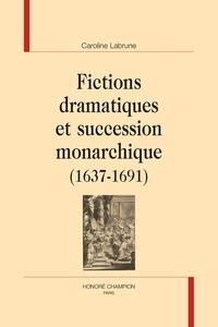 Caroline Labrune - Fictions dramatiques et succession monarchique (1637-1691).