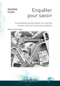 Caroline Ladage - Enquêter pour savoir - La recherche d'information sur Internet comme solution et comme problème.