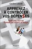 Caroline Lalande - Apprenez à contrôler vos dépenses - Guide pour ceux qui n'aiment pas se faire un budget.