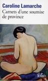Caroline Lamarche - Carnets d'une soumise de province.