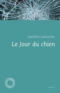 Caroline Lamarche - Le jour du chien.
