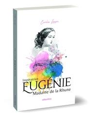 Caroline Lampre - Impératrice Eugénie - Madame de la Rhune.