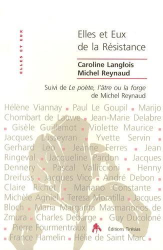 Caroline Langlois et Michel Reynaud - Elles et Eux, de la Résistance Pourquoi leur engagement ? - Suivi de Le poète, l'âtre ou la forge.