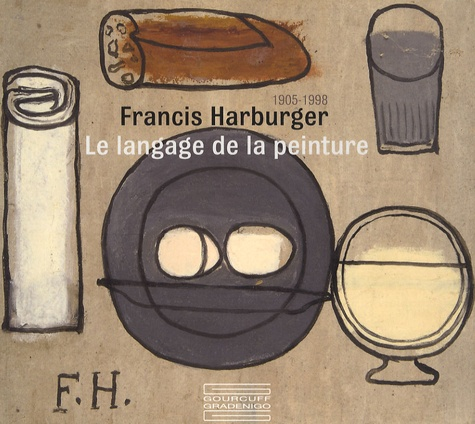 Caroline Larroche et Bruno Gaudichon - Francis Harburger 1905-1998 - Le langage de la peinture.