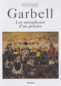 Caroline Larroche - Garbell - Les métaphores d'un peintre.