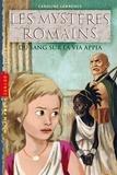 Caroline Lawrence - Les mystères romains Tome 1 - Du sang sur la Via Appia.