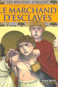 Caroline Lawrence - Les mystères romains Tome 9 : Le marchand d'esclaves.