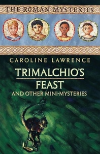 Caroline Lawrence - Trimalchio's Feast and other mini-mysteries.