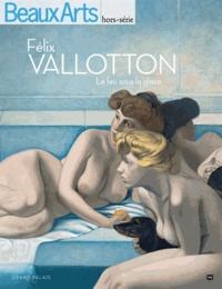 Caroline Le Got et Thomas Schlesser - Félix Vallotton - Le feu sous la glace.