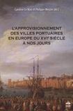 Caroline Le Mao et Philippe Meyzie - L'approvisionnement des villes portuaires en Europe du XVIe siècle à nos jours.