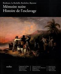 Caroline Le Mao - Mémoire noire - Histoire de l'esclavage : Bordeaux, La Rochelle, Rochefort, Bayonne.