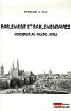 Caroline Le Mao - Parlement et parlementaires - Bordeaux au Grand Siècle.