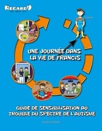 Caroline Lebeau - Guide de sensibilisation au trouble du spectre de l'autisme - Une journée dans la vie de Francis.