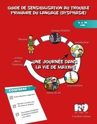 Caroline Lebeau - Guide de sensibilisation au trouble primaire du langage (dysphasie) - Une journée dans la vie de Maxime.