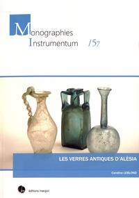 Caroline Leblond - Les verres antiques d'Alésia.