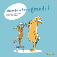 Caroline Lechevallier et Didier Jean - Alexandre a trop grandi !.