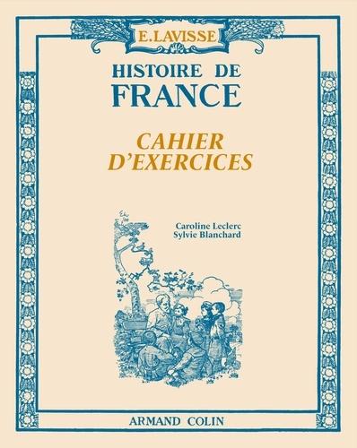 Caroline Leclerc et Anne Blanchard - Lavisse - Histoire de France - Cahier d'exercices.