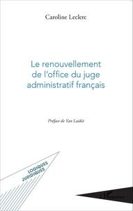 Caroline Leclerc - Le renouvellement de l'office du juge administratif français.