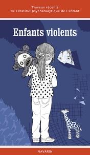 Caroline Leduc et Daniel Roy - Enfants violents - Travaux récents de l'Institut psychanalytique de l'enfant.