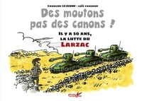 Caroline Lejeune et Loïc Faujour - Des moutons, pas des canons ! - Il y a 50 ans, la lutte du Larzac.