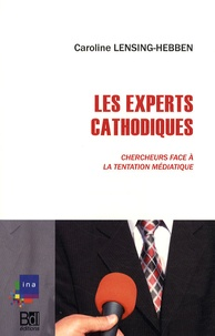 Caroline Lensing-Hebben - Les Experts cathodiques - Chercheurs face à la tentation médiatique.