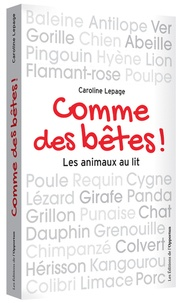 Caroline Lepage - Comme des bêtes ! - Les animaux au lit.