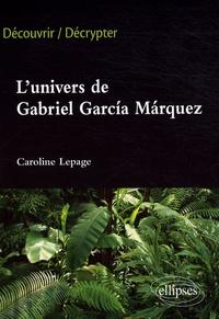 Caroline Lepage - L'univers de Gabriel Garcia Marquez.