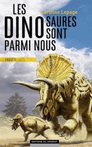 Caroline Lepage - Les dinosaures sont parmi nous.