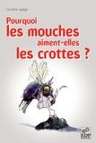 Caroline Lepage - Pourquoi les mouches aiment-elles les crottes ?.