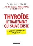Caroline Lepage - Thyroïde, le traitement qui sauve existe - J'ai dis non aux médicaments à vie, et vous ?.