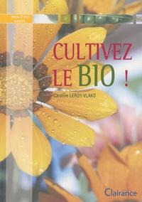 Caroline Leroy-Vlako - Cultivez le bio !.