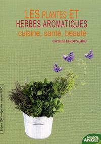 Caroline Leroy-Vlako - Les plantes et herbes aromatiques - Cuisine, santé, beauté.
