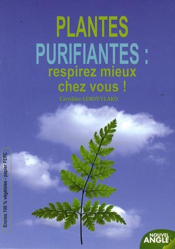 Caroline Leroy-Vlako - Les plantes purifiantes : respirez mieux chez vous.