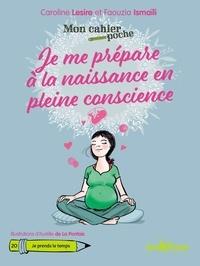 Caroline Lesire et Faouzia Ismaïli - Je me prépare à la naissance en pleine conscience.