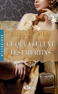 Caroline Linden - Ce que veulent les libertins.