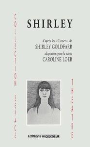 "Caroline Loeb - Shirley. - D'après les ""Carnets"" de Shirley Goldfarb."