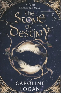 Caroline Logan - A four treasures novel Tome 1 : The Stone of Destiny.